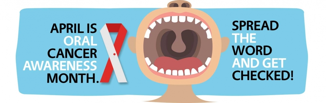 April is Oral Cancer Awareness Month. Have You Been Screened?